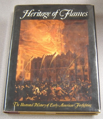Image for Heritage Of Flames: The Illustrated History Of Early American Firefighting; Signed