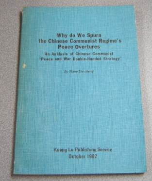 "Image for Why Do We Spurn The Chinese Communist Regime's Peace Overtures: An Analysis Of Chinese Communist "" Peace And War Double-handed Strategy"