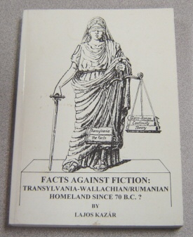 Image for Facts Against Fiction: Transylvania-Wallachian/Rumanian Homeland Since 70 B.C.?