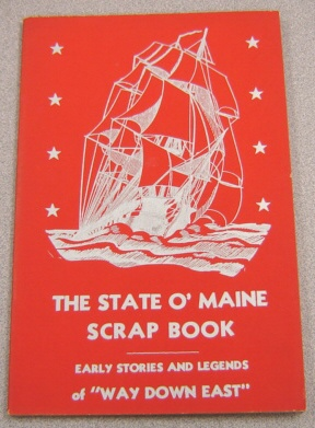 "Image for The State O' Maine Scrap Book,: Stories And Legends Of ""Way Down East"""