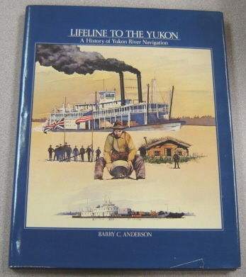 Image for Lifeline to the Yukon: A History of Yukon River Navigation