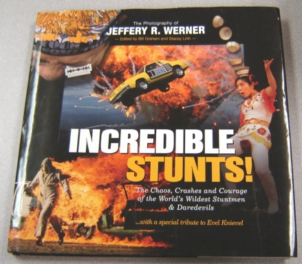 Image for Incredible Stunts: The Chaos, Crashes, And Courage Of The World's Wildest Stuntmen And Daredevils With A Special Tribute To Evel Knievel, Volume 1
