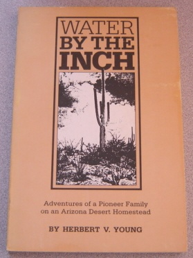 Image for Water By The Inch: Adventures Of A Pioneer Family On An Arizona Desert Homestead