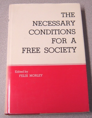 Image for The Necessary Conditions For A Free Society (William Volker Fund Series)