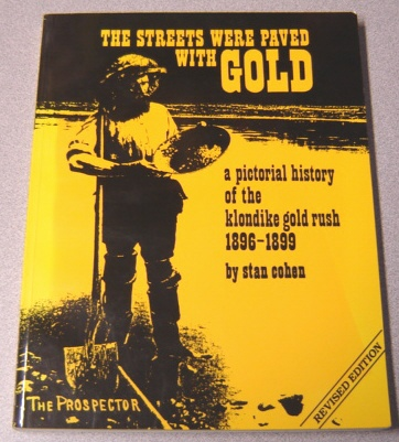 Image for The Streets Were Paved With Gold: A Pictorial History Of The Klondike Gold Rush 1896-1899