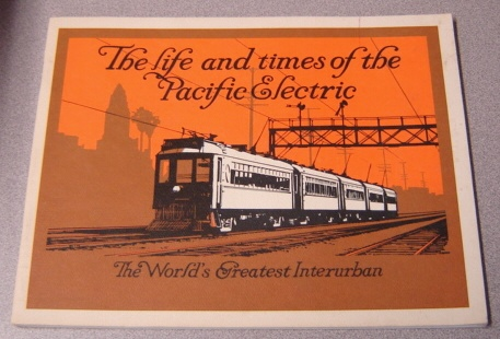 Image for The Life And Times Of The Pacific Electric: The World's Greatest Interurban