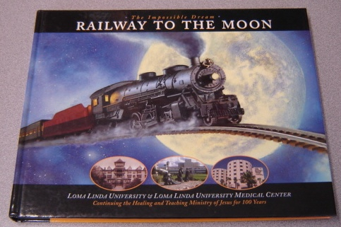 Image for The Impossible Dream: Railway to the Moon; Loma Linda University & Loma Linda University Medical Center