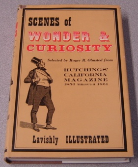 Image for Scenes Of Wonder And Curiosity From Hutchings' California Magazine 1856 Through 1861