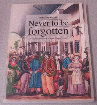 Image for Never To Be Forgotten: A Year-by-year Look At York County's Past