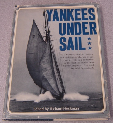 Image for Yankees Under Sail: The Adventure, Disaster, Mystery and Challenge of the Age of Sail Brought to life in a Collection of the Best Sea Stories from Yankee Magazine.