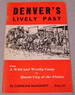 Image for Denver's Lively Past, From A Wild And Woolly Camp To Queen City Of The Plains