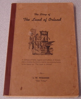"Image for The Story Of The Land Of Orland: A Century Of Facts, Legend And Folklore Of Orland, Glenn County, California, And Its Surrounding Fertile Acres Known As ""The Land Of Orland"""