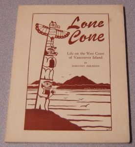 Image for Lone Cone: A Journal Of Life On The West Coast Of Vancouver Island, B. C.