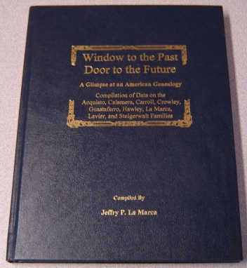 Image for Window To The Past - Door To The Future: A Glimpse At An American Genealogy: Compilation Of Data On The Acquisto, Calamera, Carroll, Crowley, Guastaferro, Hawley, La Marca, Lavier, And Steigerwalt Families