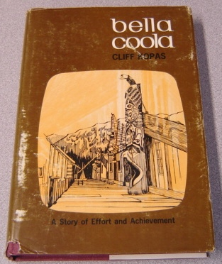 Image for Bella Coola, A Story Of Effort And Achievement; Signed