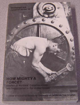 Image for How Mighty A Force? Studies Of Workers Consciousness And Organization In The United States (Monograph & Research Series 35)