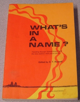 Image for What's In A Name? Travelling Through Saskatchewan With The Story Behind 1600 Place-names