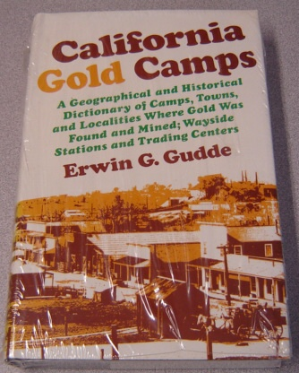 Image for California Gold Camps: A Geographical and Historical Dictionary of Camps, Towns, and Localities Where Gold Was Found and Mined, Wayside Stations and Trading Centers
