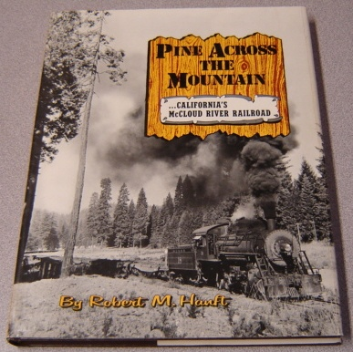 Image for Pine Across The Mountain: California's McCloud River Railroad; Signed
