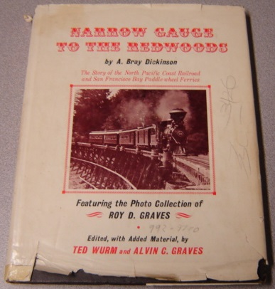 Image for Narrow Gauge To The Redwoods: The Story Of The North Pacific Coast Railroad And San Francisco Bay Paddle Wheel Ferries; SIGNED