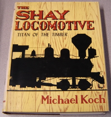 Image for The Shay Locomotive: Titan Of The Timber; Signed