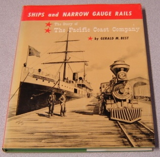 Image for Ships And Narrow Gauge Rails: The Story Of The Pacific Coast Company