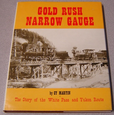 Image for Gold Rush Narrow Gauge: The Story Of The White Pass And Yukon Route