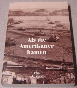 Image for Als Die Amerikaner Kamen: Kriegsende Und Nachkriegszeit in Lohr A. Main 1945-1948 (As the Americans Came: The End of the War and Post-war Period in Lohr A. Main)
