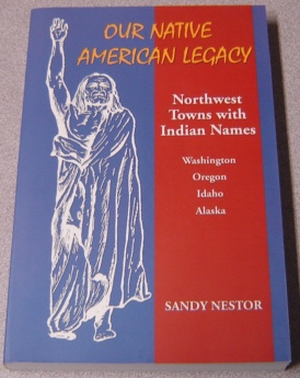 Image for Our Native American Legacy: Northwest Towns With Indian Names; Signed