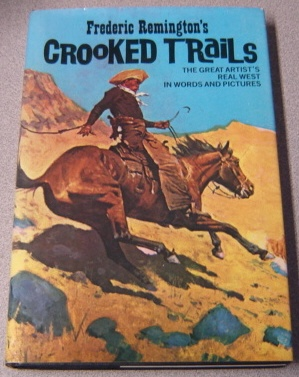Image for Frederic Remington's Crooked Trails: The Great Artist's Real West In Words And Pictures