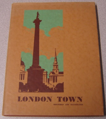 Image for London Town, Described and Illustrated: A Pictorial & Descriptive Reflection of the London of To-day