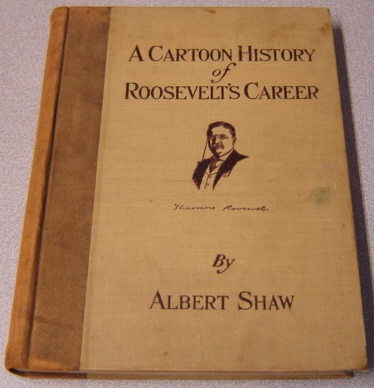 Image for A Cartoon History Of Roosevelt's Career, Illustrated By 630 Contemporary Cartoons And Many Other Pictures