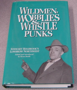 Image for Wildmen, Wobblies & Whistle Punks: Stewart Holbrook's Lowbrow Northwest; Signed