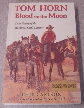 Image for Tom Horn: Blood On The Moon : Dark History Of The Murderous Cattle Detective; Signed