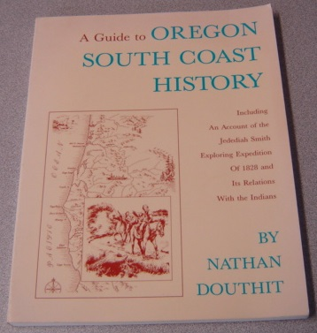 Image for A Guide To Oregon South Coast History: Including An Account Of The Jedediah Smith Exploring Expedition Of 1828 And Its Relations With The Indians