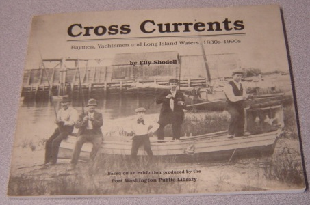 Image for Cross Currents: Baymen, Yachtsmen And Long Island Waters, 1830s-1990s (oral History Series)