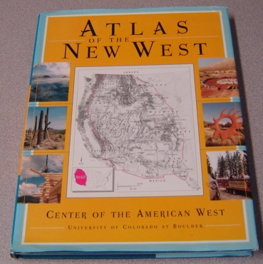 Image for Atlas Of The New West: Portrait Of A Changing Region; A Project Of The Center Of The American West, University Of Colorado At Boulder