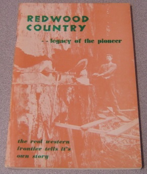 Image for Redwood Country ... Legacy Of The Pioneer: The Real Western Frontier Tells Its Own Story