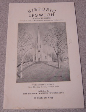Image for Historic Ipswich Massachusetts In Two Parts, Part One: Our Priceless Past, Part Two: Our Present Privilege