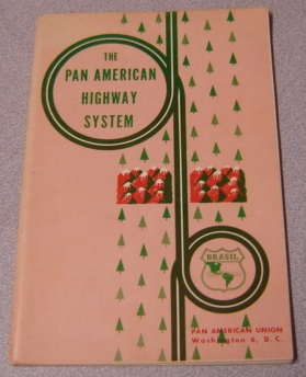Image for The Pan American Highway System: A Compilation Of Official Data On The Present Status Of The Pan American Highway System In The Latin American Republics