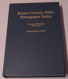 Image for Scioto County, Ohio Newspaper Index: Deaths And Marriages, 1818 To 1865
