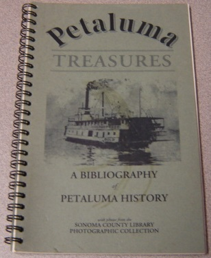 Image for Petaluma Treasures: A Bibliography Of Petaluma History, With Photos From The Sonoma County Library Photographic Collection