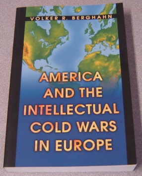 Image for America And The Intellectual Cold Wars In Europe: Shepard Stone Between Philanthropy, Academy, And Diplomacy