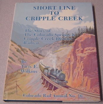 Image for Short Line To Cripple Creek, Colorado Rail Annual No. 16: The Story Of The Colorado Springs & Cripple Creek District Railway