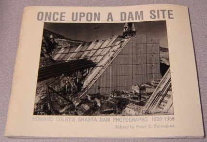 Image for Once Upon A Dam Site: Howard Colby's Shasta Dam Photographs 1938-1950
