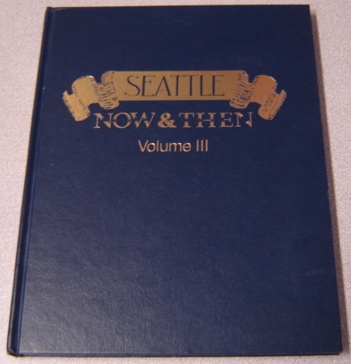 Image for Seattle Now And Then, Volume III (3, Three) Signed