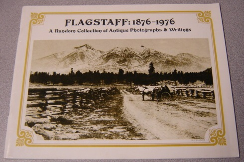 Image for Flagstaff: 1876 -1976, A Random Collection Of Antique Photographs & Writings