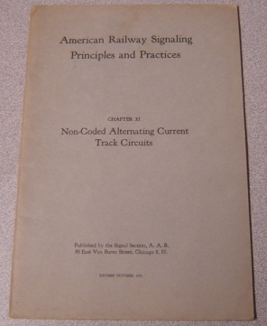 Image for American Railway Signaling Principles and Practices, Chapter XI: Non-Coded Alternating Current Track Circuits