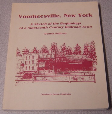 Image for Voorheesville, New York: A Sketch Of The Beginnings Of A Nineteenth Century Railroad Town; Signed