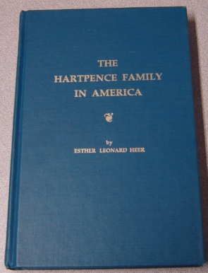Image for The Hartpence Family In America: Descendants Of Johannes Eberhart Pence And Hannah Kitchen Of Hunterdon County, New Jersey, 1735-1985; Signed
